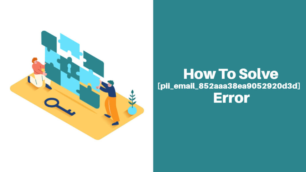 How to solve [pii_email_852aaa38ea9052920d3d] error?